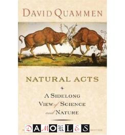 Natural Acts A sidelong view of science and nature