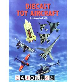 Diecast Toy Aircraft. An International Guide