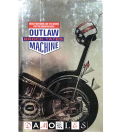 Outlaw Machine. Harley-Davidson and the Search for the American Soul