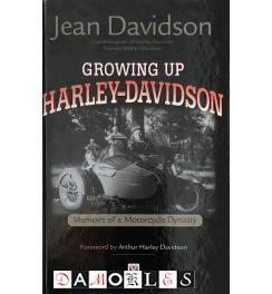 Growing Up Harley-Davidson. Memois of a Motorcycle Dynasty