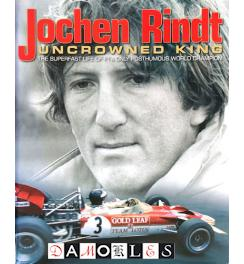 Jochen Rindt. Uncrowned King. The superfast life of F1's only posthumous world champion.