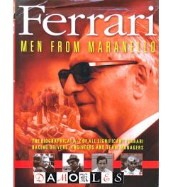 Ferrari: Men from Maranello - The Biographical A-Z of All Significant Ferrari Racing Drivers, Engineers and Team Managers